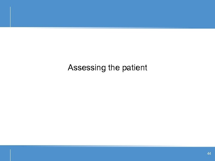 Assessing the patient 44