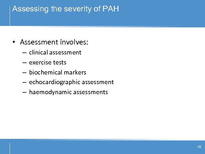 Assessing the severity of PAH • Assessment involves: – – – clinical assessment exercise
