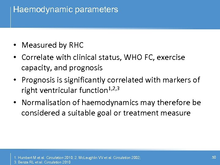 Haemodynamic parameters • Measured by RHC • Correlate with clinical status, WHO FC, exercise