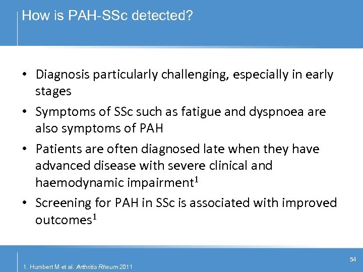 How is PAH-SSc detected? • Diagnosis particularly challenging, especially in early stages • Symptoms