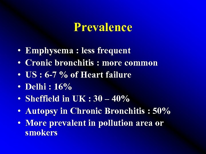 Prevalence • • Emphysema : less frequent Cronic bronchitis : more common US :