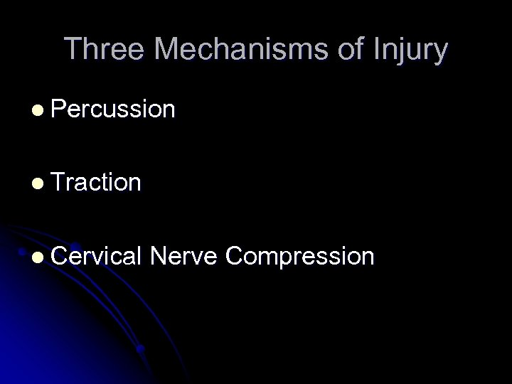 Three Mechanisms of Injury l Percussion l Traction l Cervical Nerve Compression