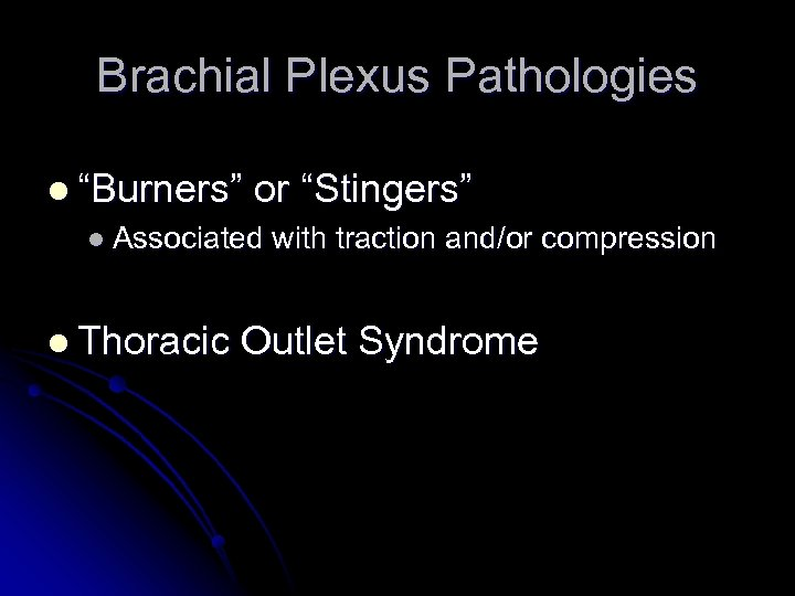 """Brachial Plexus Pathologies l """"Burners"""" or """"Stingers"""" l Associated with traction and/or compression l"""