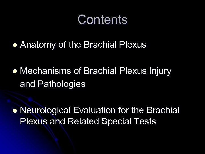 Contents l Anatomy of the Brachial Plexus l Mechanisms of Brachial Plexus Injury and