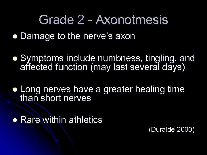 Grade 2 - Axonotmesis l Damage to the nerve's axon l Symptoms include numbness,