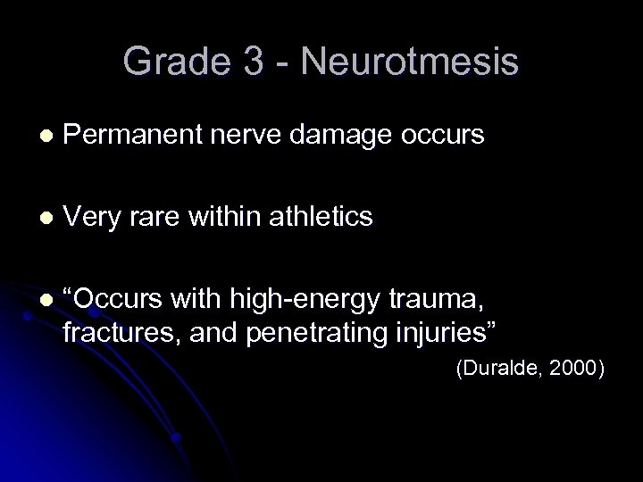 Grade 3 - Neurotmesis l Permanent nerve damage occurs l Very rare within athletics