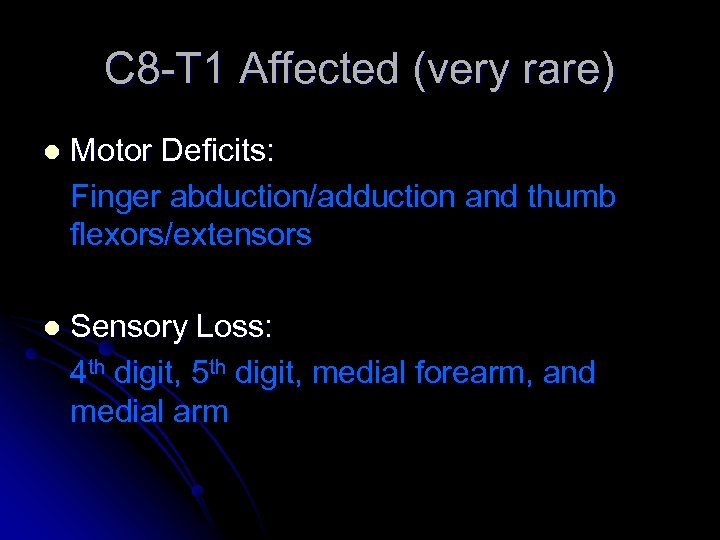 C 8 -T 1 Affected (very rare) l Motor Deficits: Finger abduction/adduction and thumb