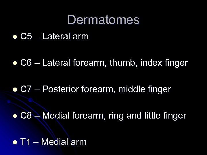 Dermatomes l C 5 – Lateral arm l C 6 – Lateral forearm, thumb,