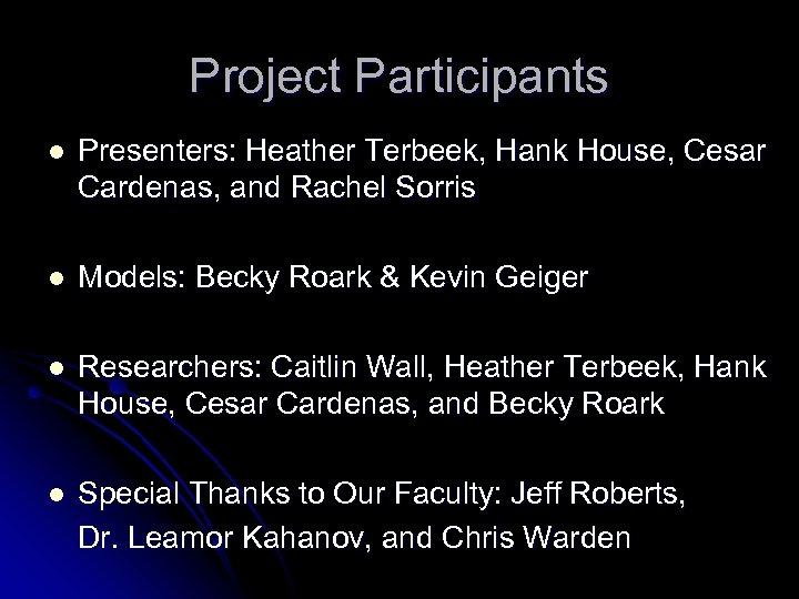 Project Participants l Presenters: Heather Terbeek, Hank House, Cesar Cardenas, and Rachel Sorris l