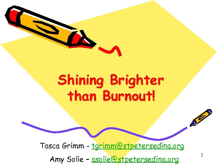 Shining Brighter than Burnout! Tosca Grimm - tgrimm@stpetersedina. org Amy Solie – asolie@stpetersedina. org