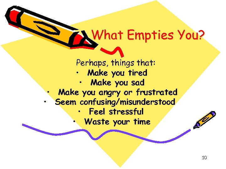 What Empties You? Perhaps, things that: • Make you tired • Make you sad