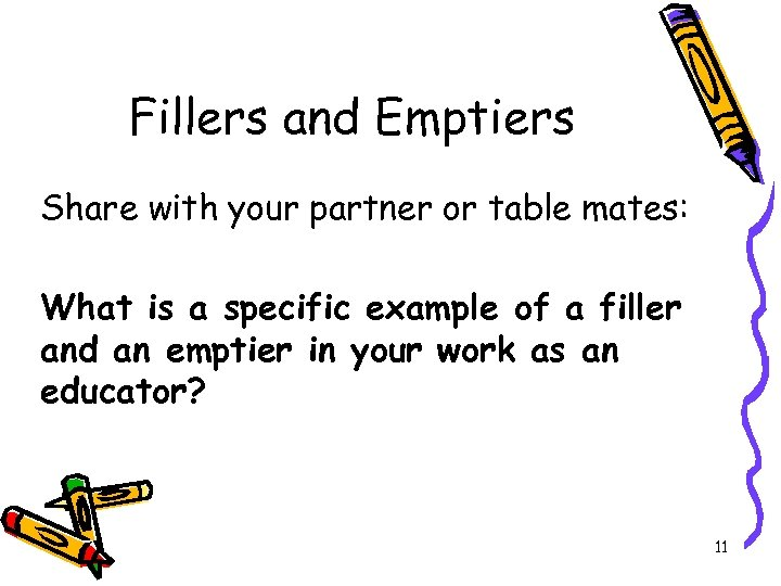 Fillers and Emptiers Share with your partner or table mates: What is a specific