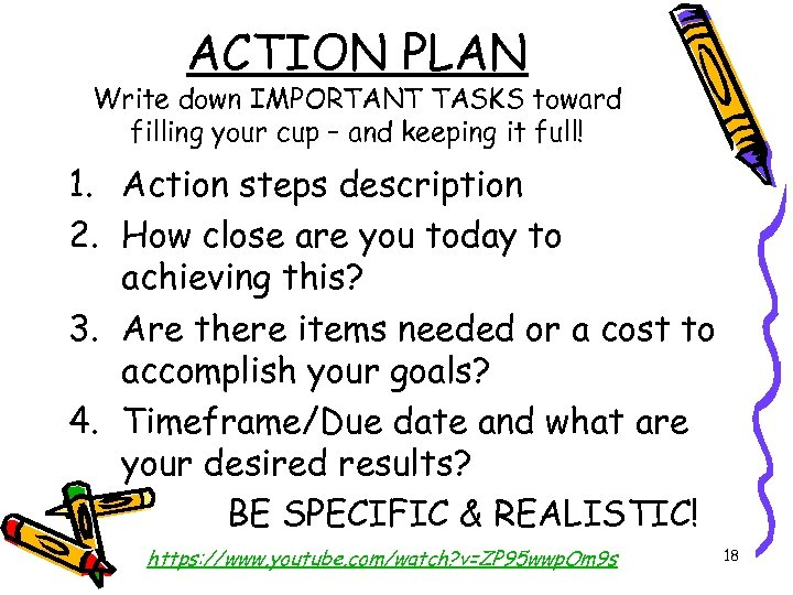 ACTION PLAN Write down IMPORTANT TASKS toward filling your cup – and keeping it