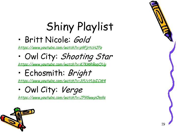 Shiny Playlist • Britt Nicole: Gold https: //www. youtube. com/watch? v=p 9 Pjrtc. HJPo