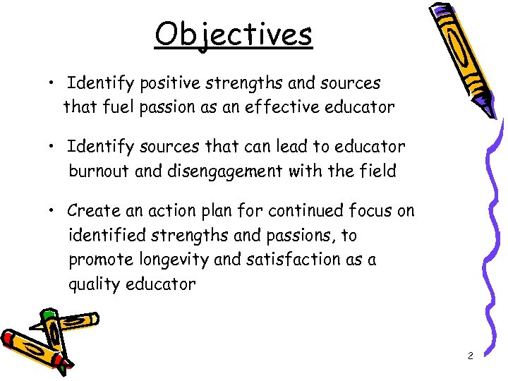 Objectives • Identify positive strengths and sources that fuel passion as an effective educator