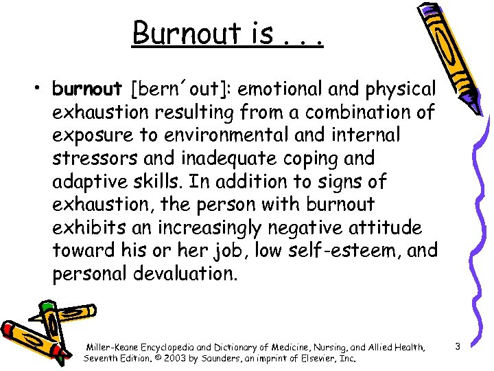 Burnout is. . . • burnout [bern´out]: emotional and physical exhaustion resulting from a