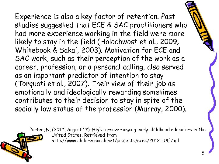 Experience is also a key factor of retention. Past studies suggested that ECE &