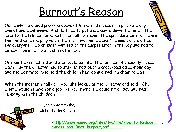 Burnout's Reason Our early childhood program opens at 6 a. m. and closes at