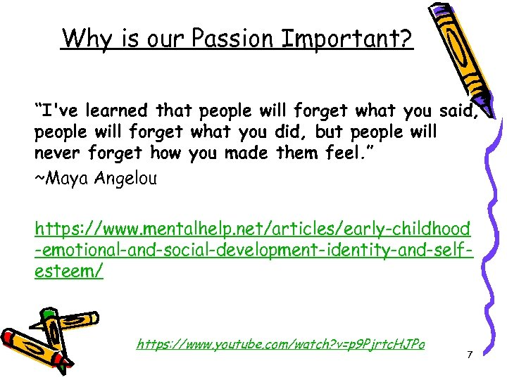 """Why is our Passion Important? """"I've learned that people will forget what you said,"""
