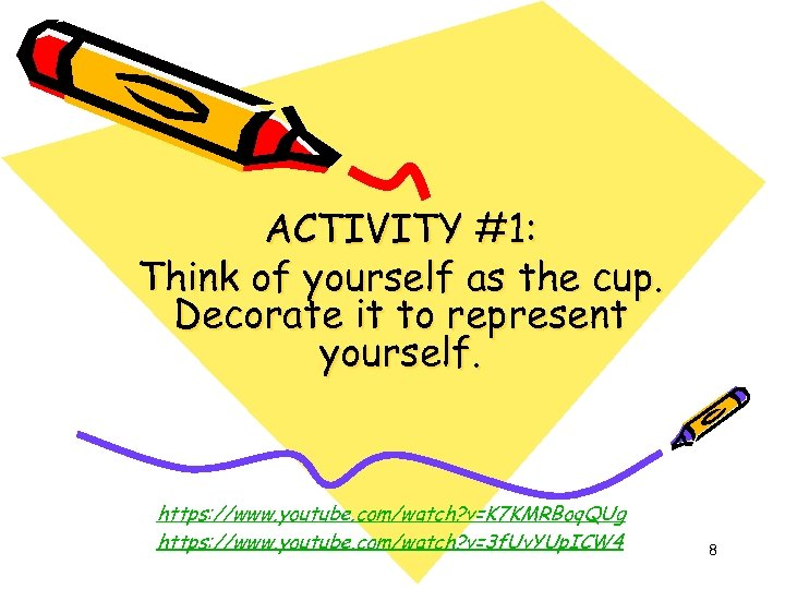 ACTIVITY #1: Think of yourself as the cup. Decorate it to represent yourself. https: