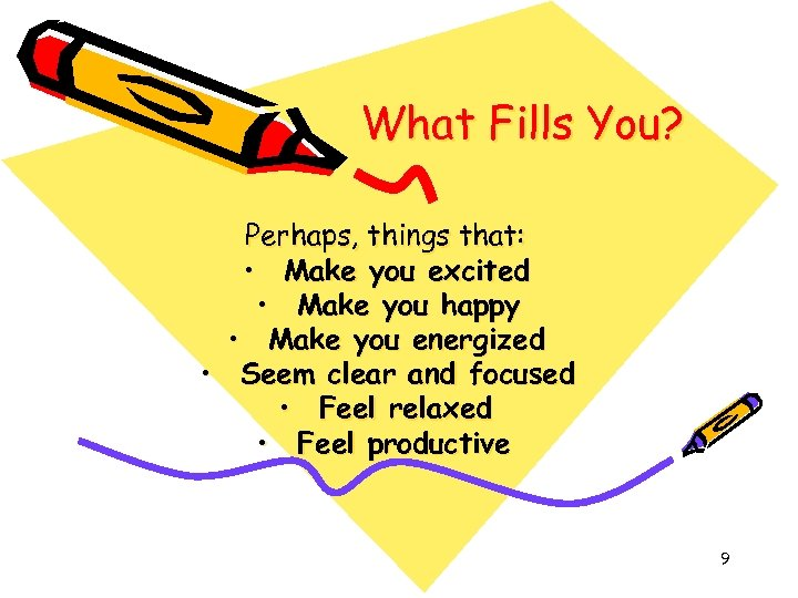 What Fills You? Perhaps, things that: • Make you excited • Make you happy