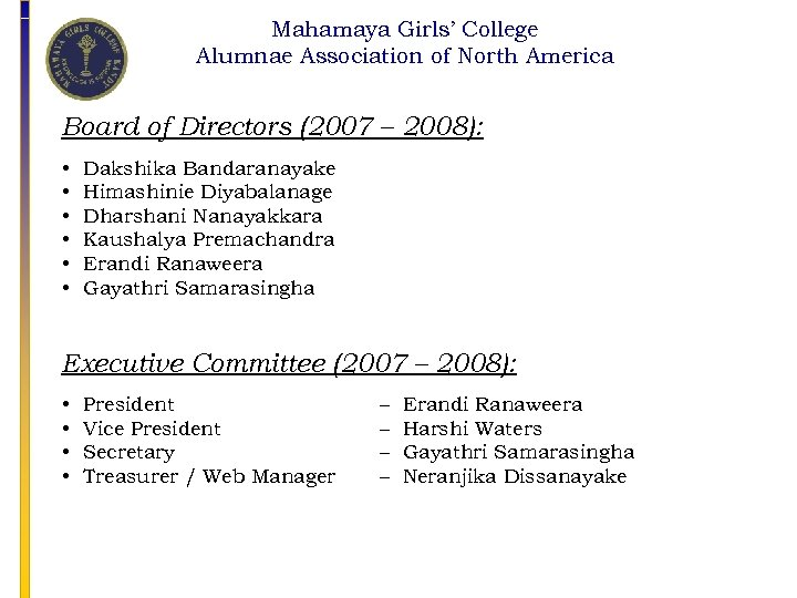 Mahamaya Girls' College Alumnae Association of North America Board of Directors (2007 – 2008):