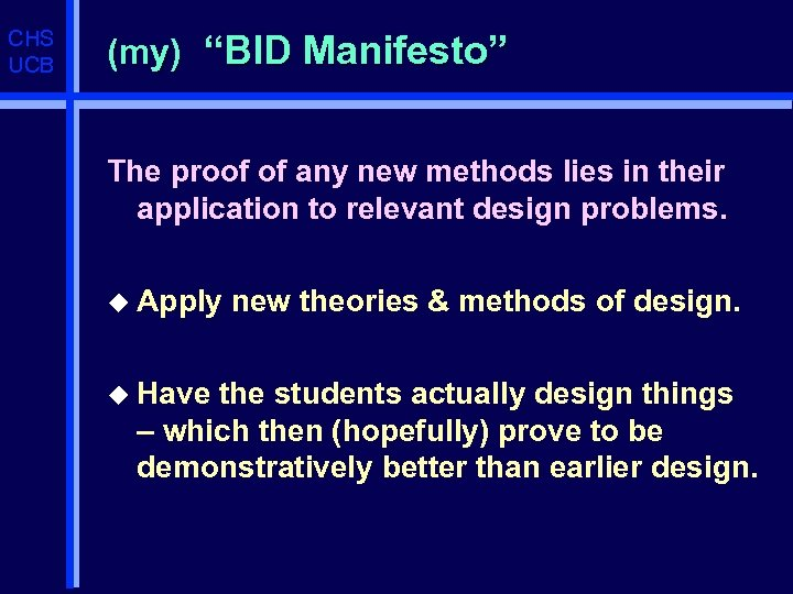 """CHS UCB (my) """"BID Manifesto"""" The proof of any new methods lies in their"""