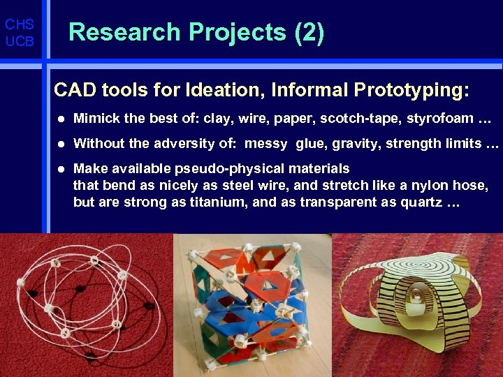 CHS UCB Research Projects (2) CAD tools for Ideation, Informal Prototyping: l Mimick the