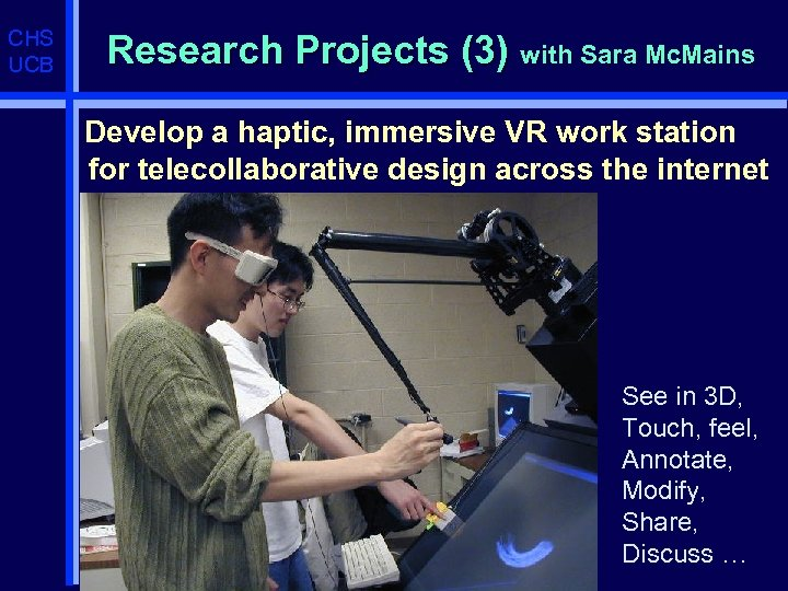 CHS UCB Research Projects (3) with Sara Mc. Mains Develop a haptic, immersive VR