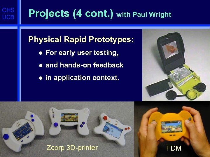 CHS UCB Projects (4 cont. ) with Paul Wright Physical Rapid Prototypes: l For