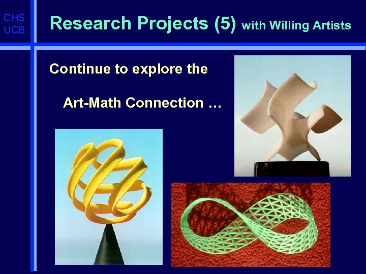 CHS UCB Research Projects (5) with Willing Artists Continue to explore the Art-Math Connection