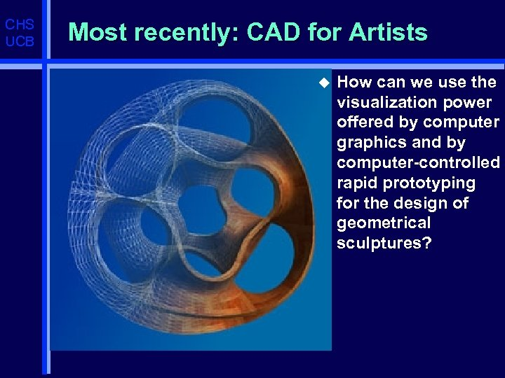 CHS UCB Most recently: CAD for Artists u How can we use the visualization