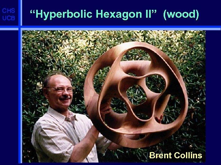"CHS UCB ""Hyperbolic Hexagon II"" (wood) Brent Collins"