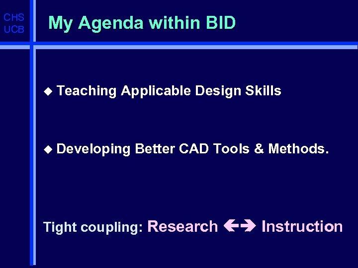 CHS UCB My Agenda within BID u Teaching Applicable Design Skills u Developing Better