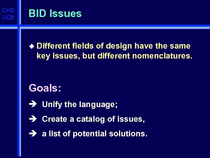 CHS UCB BID Issues u Different fields of design have the same key issues,