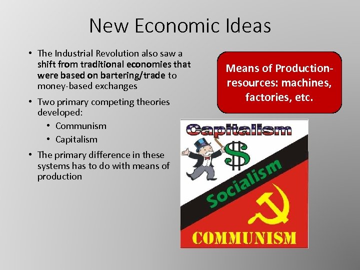 New Economic Ideas • The Industrial Revolution also saw a shift from traditional economies
