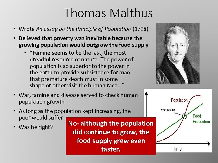 Thomas Malthus • Wrote An Essay on the Principle of Population (1798) • Believed