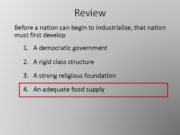 Review Before a nation can begin to industrialize, that nation must first develop 1.