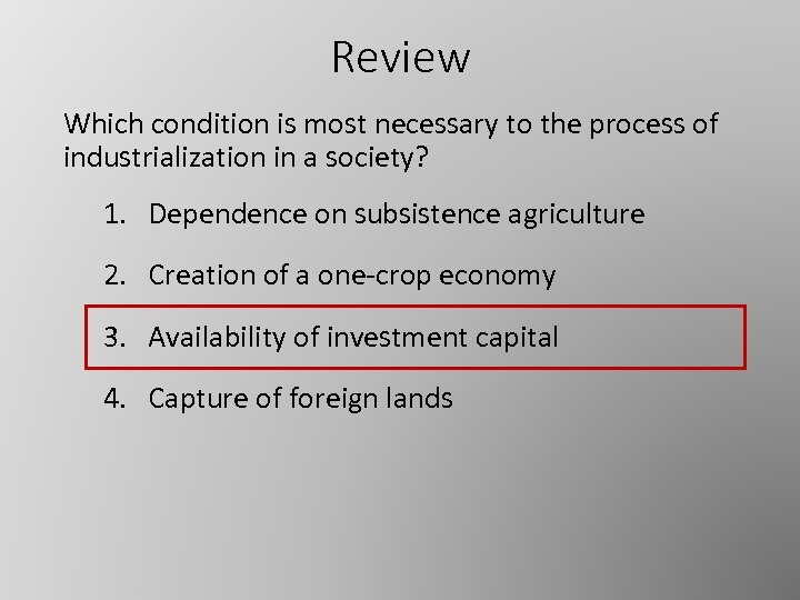 Review Which condition is most necessary to the process of industrialization in a society?