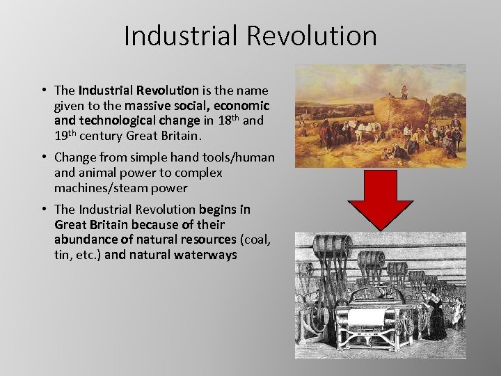 Industrial Revolution • The Industrial Revolution is the name given to the massive social,
