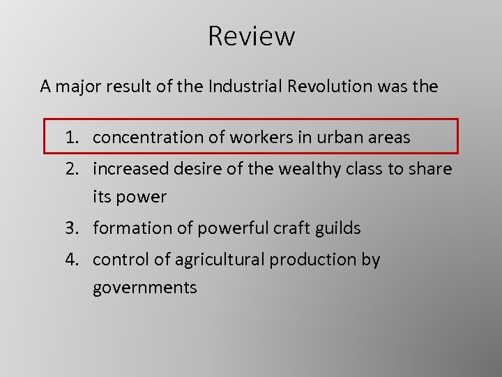 Review A major result of the Industrial Revolution was the 1. concentration of workers