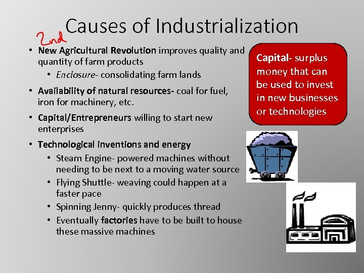 Causes of Industrialization • New Agricultural Revolution improves quality and quantity of farm products