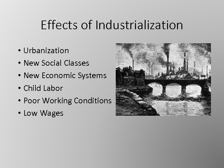 Effects of Industrialization • Urbanization • New Social Classes • New Economic Systems •