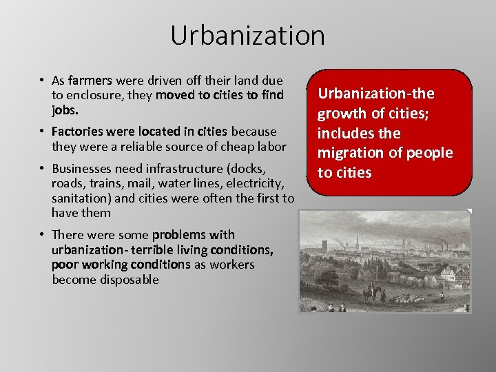 Urbanization • As farmers were driven off their land due to enclosure, they moved