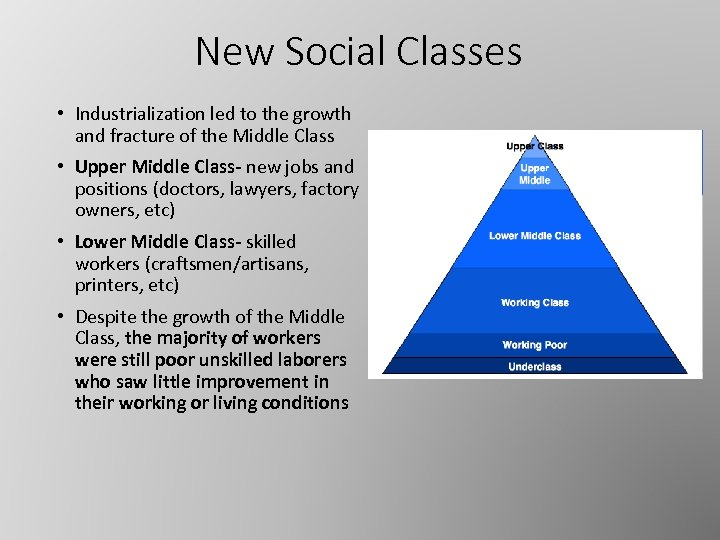 New Social Classes • Industrialization led to the growth and fracture of the Middle