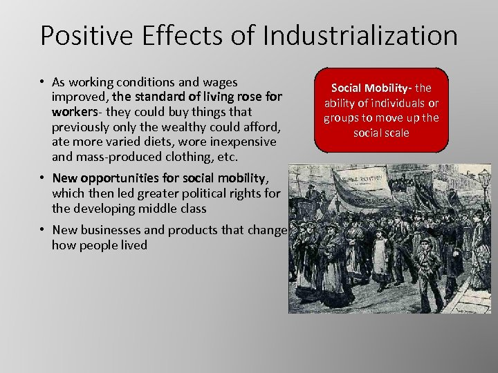 Positive Effects of Industrialization • As working conditions and wages improved, the standard of