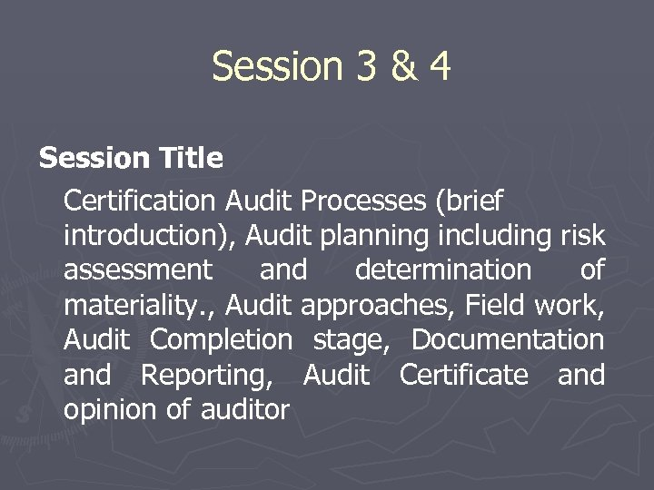 Session 3 & 4 Session Title Certification Audit Processes (brief introduction), Audit planning including