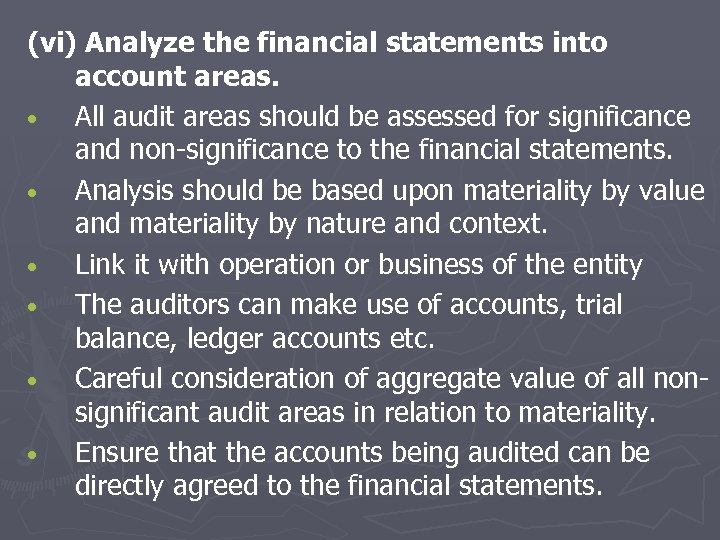 (vi) Analyze the financial statements into account areas. • All audit areas should be