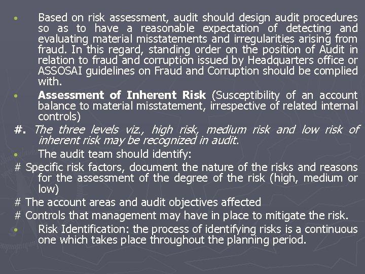 • • Based on risk assessment, audit should design audit procedures so as