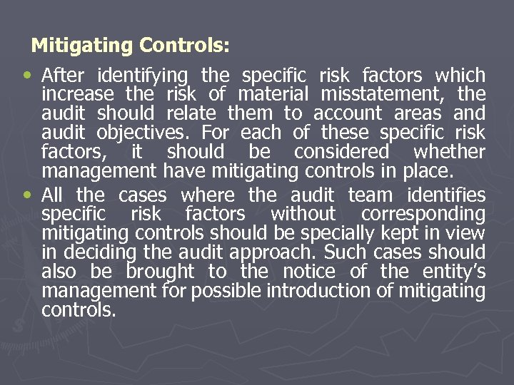 Mitigating Controls: • After identifying the specific risk factors which increase the risk of